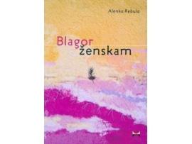 Tanja Turnsek -Blagor zenskam – Alenka Rebula